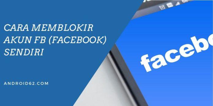 Cara Memblokir Akun FB (Facebook) Sendiri