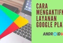 Photo of Cara Mengaktifkan Layanan Google Play Store Yang Terhenti