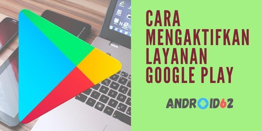Cara Mengaktifkan Layanan Google Play