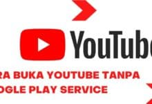 Photo of Cara Buka Youtube Tanpa Google Play Service Terbaru