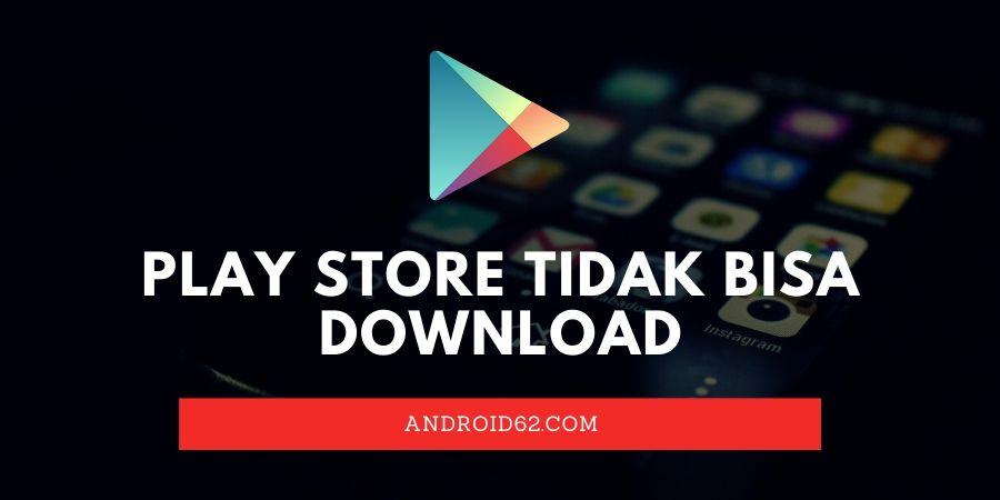 Play Store Tidak Bisa Download