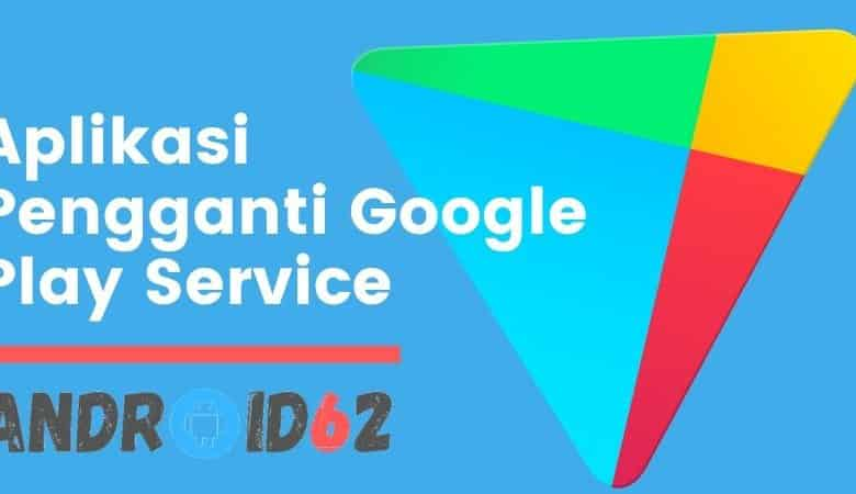 Photo of Aplikasi Pengganti Google Play Service di HP Android