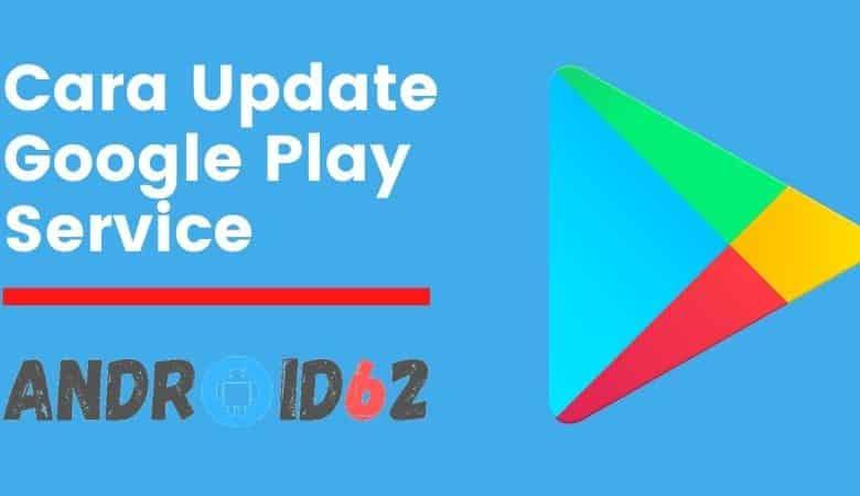 Photo of Cara Memperbarui dan Cara Update Google Play Service Manual di HP