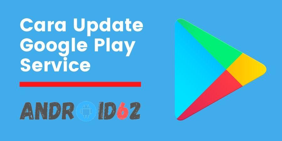 Cara Update Google Play Service