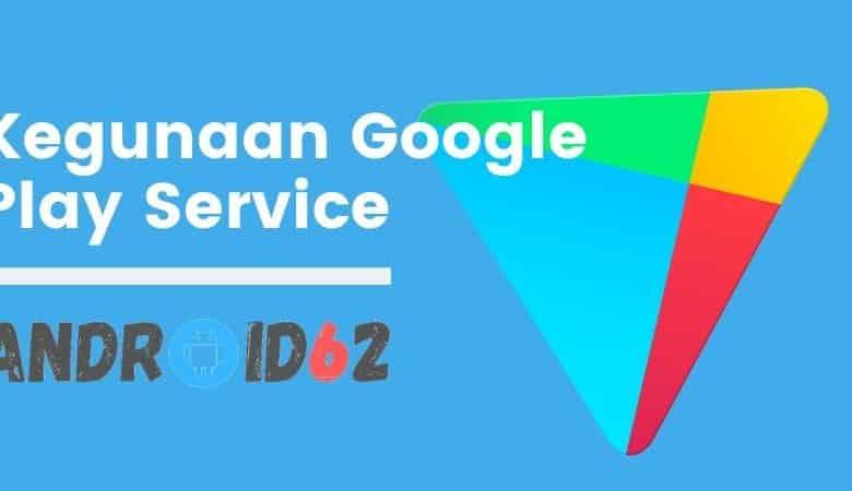 Kegunaan Google Play Service
