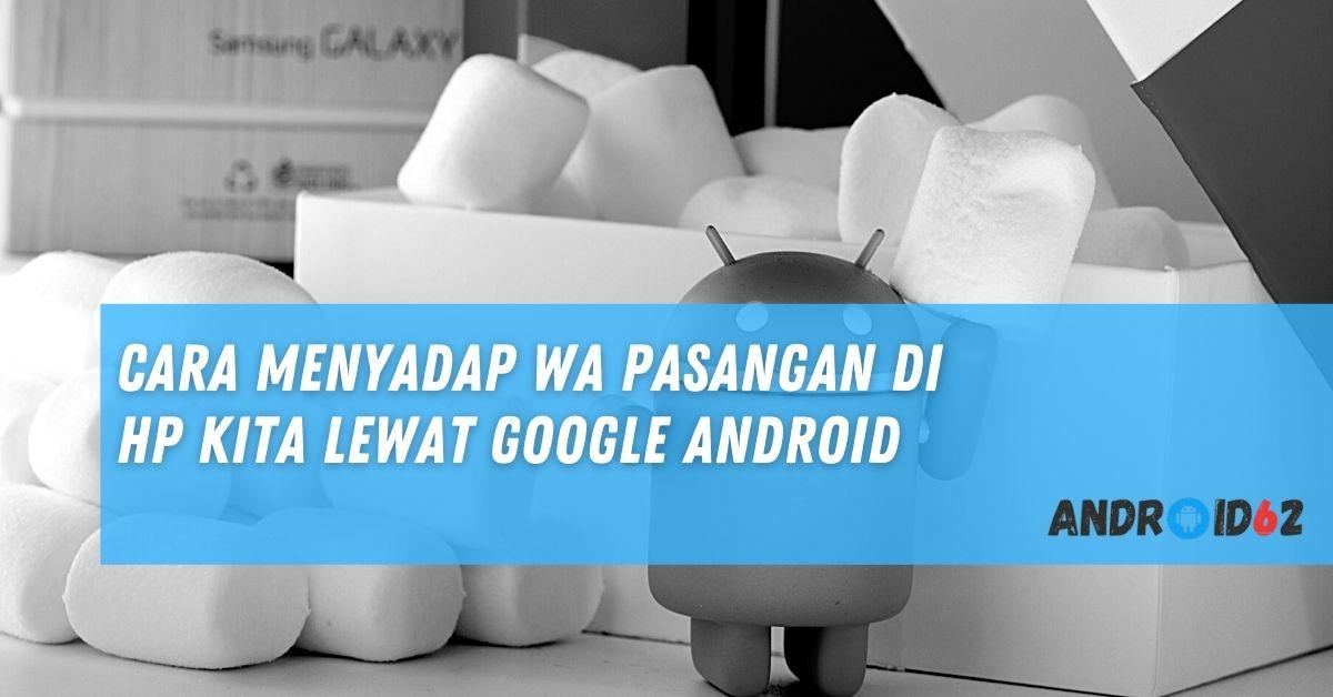 Cara Menyadap WA Pasangan di HP Kita Lewat Google Android