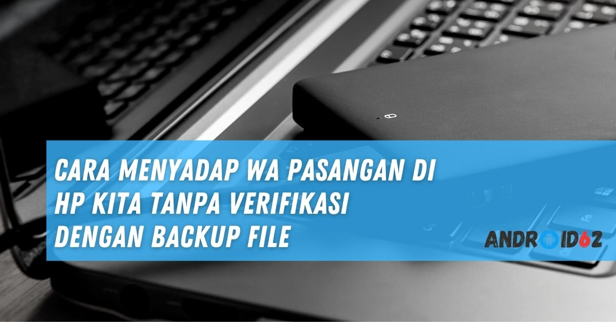 Cara Menyadap WA Pasangan di HP Kita Tanpa Verifikasi Dengan Backup File