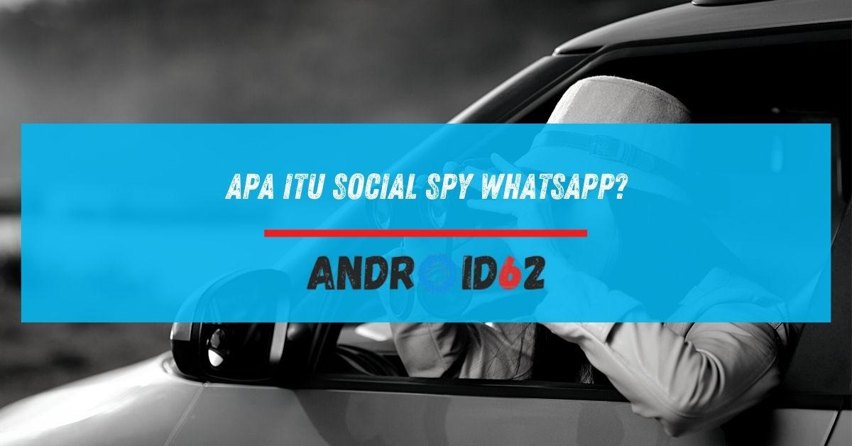 Apa Itu Social Spy WhatsApp