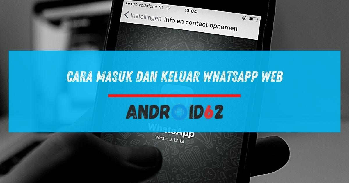 Cara Masuk dan Keluar WhatsApp Web