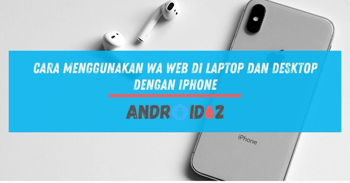 Cara Menggunakan WA Web di Laptop dan Desktop Dengan iPhone