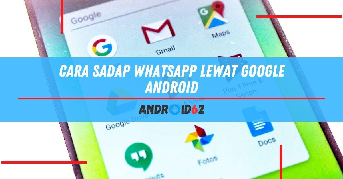 Cara Sadap WhatsApp Lewat Google Android