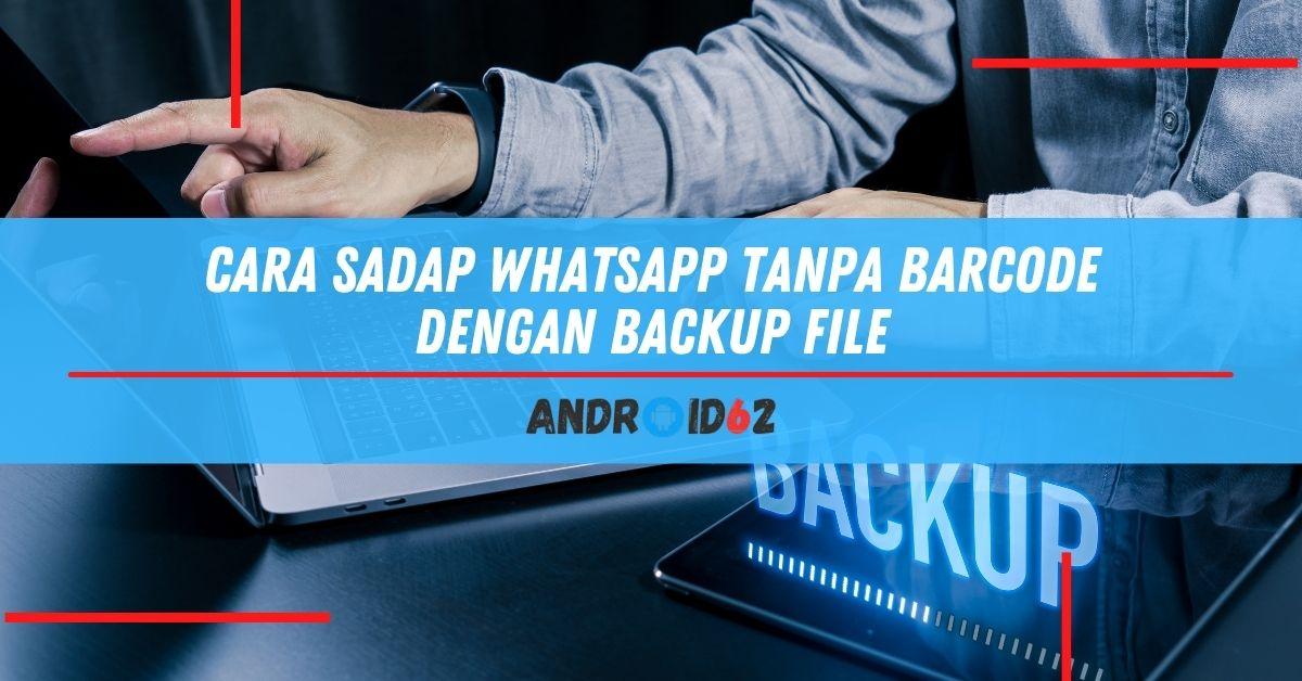 Cara Sadap WhatsApp Tanpa Barcode Dengan Backup File