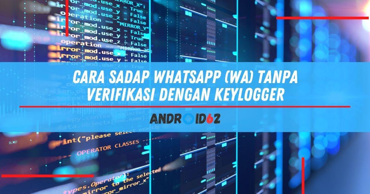 Cara Sadap WhatsApp (WA) Tanpa Verifikasi Dengan Keylogger