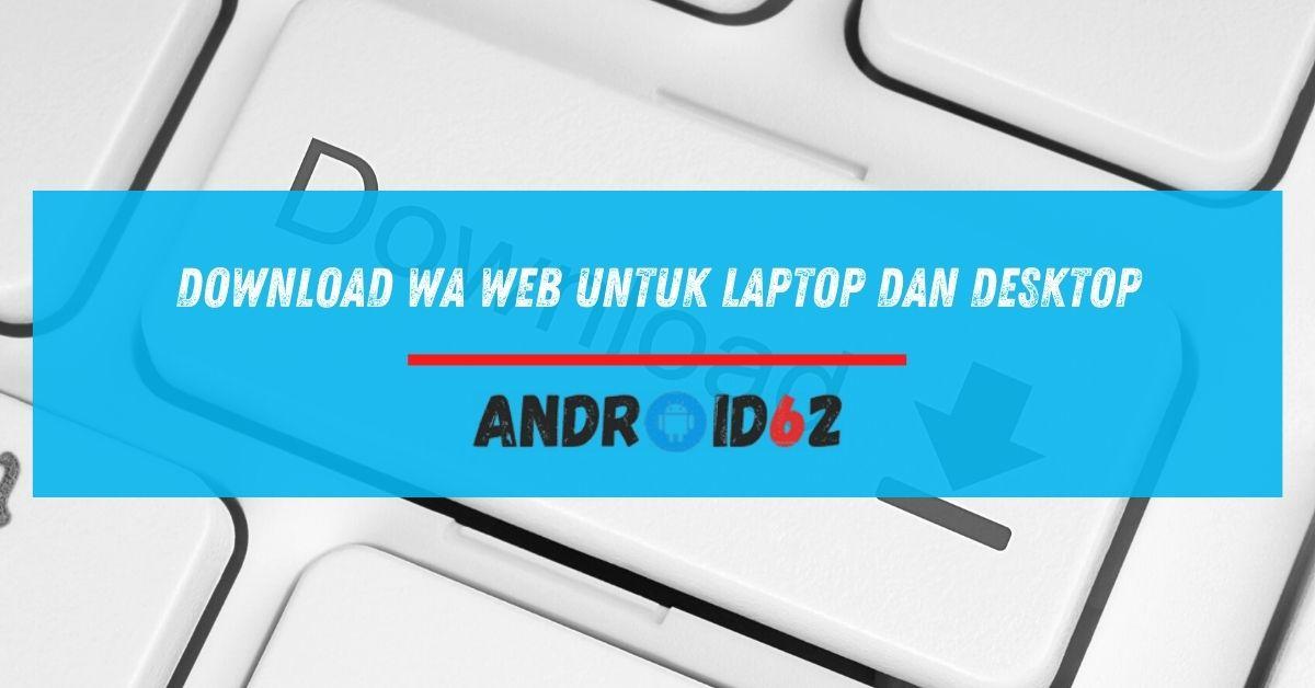 Download WA Web Untuk Laptop dan Desktop