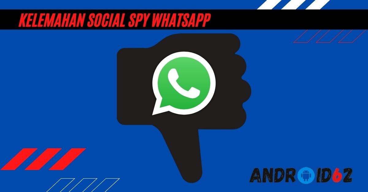 Kelemahan Social Spy WhatsApp